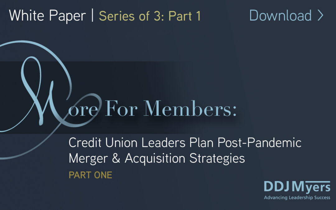 More for Members: Credit Union Leaders Plan Post-Pandemic Merger & Acquisition Strategies
